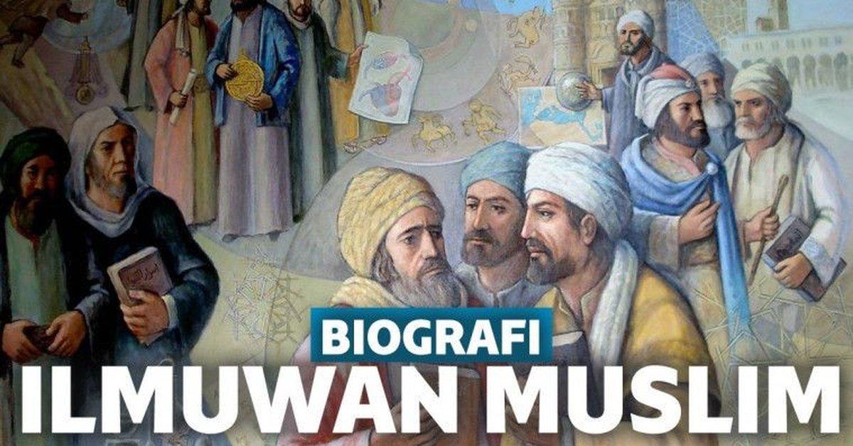 10 Ilmuwan Islam Serta Penemuannya yang Berpengaruh Terhadap Ilmu Pengetahuan Sampai Sekarang